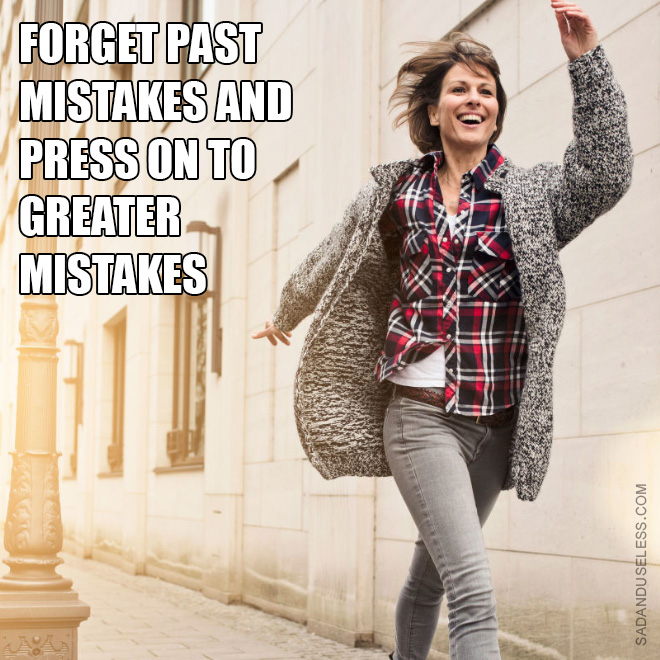 Making mistakes is great as long as we learn from them.